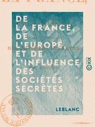 De la France, de l'Europe, et de l'influence des sociétés secrètes