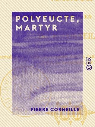 Polyeucte, martyr - Tragédie chrétienne en cinq actes