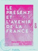 Le Présent et l'Avenir de la France