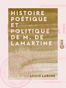 Histoire poétique et politique de M. de Lamartine