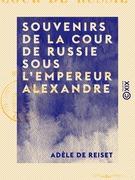 Souvenirs de la cour de Russie sous l'empereur Alexandre - De 1807 à 1813