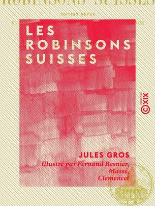 Les Robinsons suisses - Édition revue et mise au courant des progrès de la science