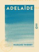 Adelaïde - Mémoires d'une jeune fille