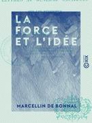 La Force et l'Idée - Lettres au général Cavaignac, sur les réformes d'Émile de Girardin