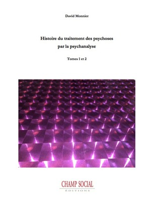 Histoire du traitement des psychoses par la psychanalyse Tome 1 & 2