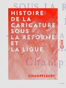 Histoire de la caricature sous la Réforme et la Ligue - Louis XIII à Louis XVI