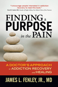 Finding a Purpose in the Pain: A Doctor's Approach to Addiction Recovery and Healing