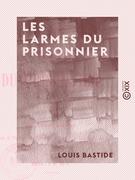 Les Larmes du prisonnier - Poésies