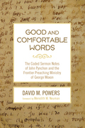 Good and Comfortable Words: The Coded Sermon Notes of John Pynchon and the Frontier Preaching Ministry of George Moxon