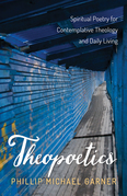 Theopoetics: Spiritual Poetry for Contemplative Theology and Daily Living