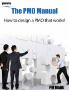 The Pmo Manual - How to Design a Pmo That Works!