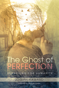 The Ghost of Perfection: Searching for Humanity