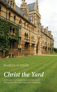 Christ the Yard: A Guide to Christian Living and Ministry on the College Campus
