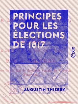 Principes pour les élections de 1817 - Et examen de deux écrits sur ce sujet