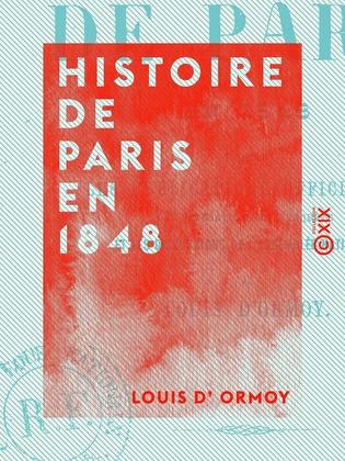 Histoire de Paris en 1848 - D'après les publications officielles, les révélations de l'enquête et les discussions de l'Assemblée nationale