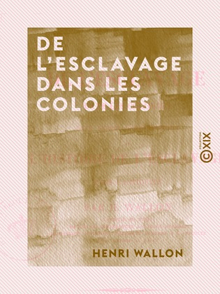 De l'esclavage dans les colonies - Pour servir d'introduction à l'Histoire de l'esclavage dans l'antiquité