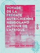 Voyage de la frégate autrichienne Helgoland autour de l'Afrique