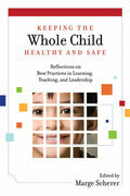 Keeping the Whole Child Healthy and Safe: Reflections on Best Practices in Learning, Teaching, and Leadership