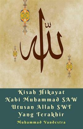 Kisah Hikayat Nabi Muhammad SAW Utusan Allah SWT Yang Terakhir