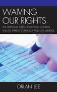 Waiving Our Rights: The Personal Data Collection Complex and Its Threat to Privacy and Civil Liberties