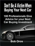 Don't Be a Victim When Buying Your Next Car: 100 Professionals Give Advice for Your Next Car Buying Investment