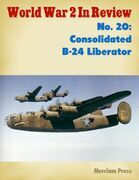 World War 2 In Review No. 20: Consolidated B-24 Liberator