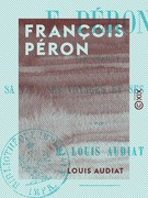 François Péron - Sa vie, ses voyages et ses ouvrages
