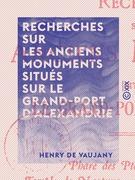 Recherches sur les anciens monuments situés sur le Grand-Port d'Alexandrie - Phare des Ptolémées - Caesareum - Temple de Neptune - Palais royaux - Museum - Tombeau d'Alexandre, etc.