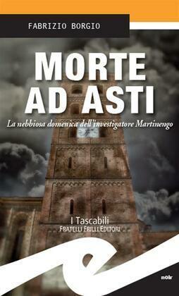 Morte ad Asti. La nebbiosa domenica dell'investigatore Martinengo
