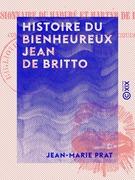 Histoire du bienheureux Jean de Britto - De la Compagnie de Jésus, missionnaire de Maduré et martyr de la foi