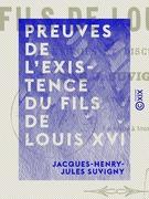 Preuves de l'existence du fils de Louis XVI - La Restauration convaincue d'hypocrisie, de mensonge et d'usurpation, de complicité avec les souverains de la Sainte-Alliance