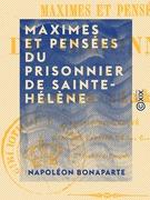 Maximes et Pensées du prisonnier de Sainte-Hélène - Manuscrit trouvé dans les papiers de Las Cases