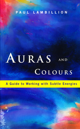Auras and Colours – A Guide to Working with Subtle Energies