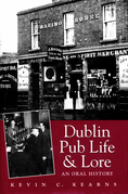 Dublin Pub Life and Lore – An Oral History of Dublin's Traditional Irish Pubs
