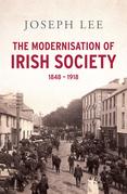 The Modernisation of Irish Society 1848 - 1918