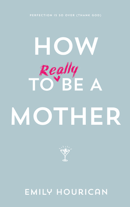 How to (really) be a mother