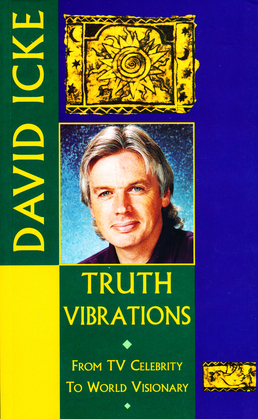 Truth Vibrations – David Icke's Journey from TV Celebrity to World Visionary