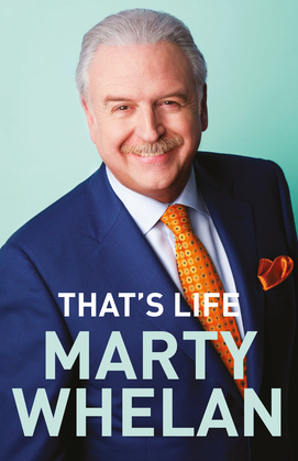 That's Life – Marty Whelan's Memoir