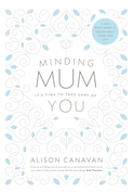 Minding Mum – It's Time to Take Care of You