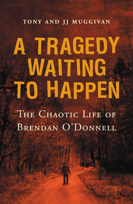 A Tragedy Waiting to Happen – The Chaotic Life of Brendan O'Donnell