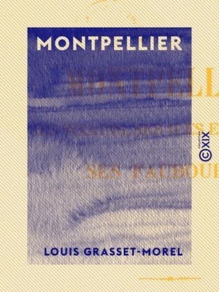 Montpellier, ses sixains, ses îles et ses rues, ses faubourgs