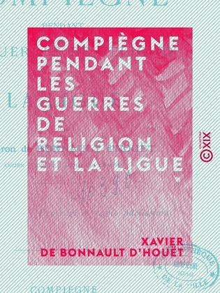 Compiègne pendant les guerres de religion et la Ligue