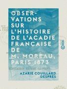 Observations sur l'histoire de l'Acadie française de M. Moreau, Paris 1873 - Réfutation et mise au point