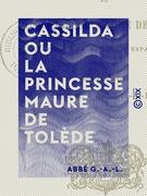 Cassilda ou la Princesse maure de Tolède - D'après une légende espagnole