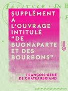 """Supplément à l'ouvrage intitulé """"De Buonaparte et des Bourbons"""""""