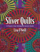 Sliver Quilts: 11 Projects - Easy Technique for Dynamic Results