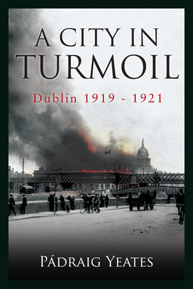 A City in Turmoil – Dublin 1919–1921