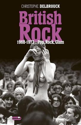 British Rock. 1968-1972 : Pop, Rock, Glam