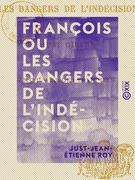 François ou les Dangers de l'indécision