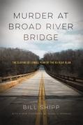 Murder at Broad River Bridge: The Slaying of Lemuel Penn by the Ku Klux Klan